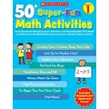 Scholastic 50+ Super-Fun Math Activities: Grade 1