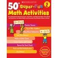 Scholastic 50+ Super-Fun Math Activities: Grade 2