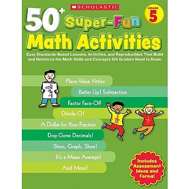 Scholastic 50+ Super-Fun Math Activities: Grade 5