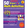Scholastic 50+ Super-Fun Math Activities: Grade 6