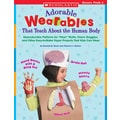 Scholastic Adorable Wearables That Teach About the Human Body