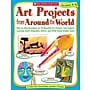 Scholastic Art Projects from Around the World: Grades