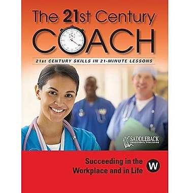 Saddleback Educational Publishing® The 21st Century Coach; Succeeding in the Workplace & in Life
