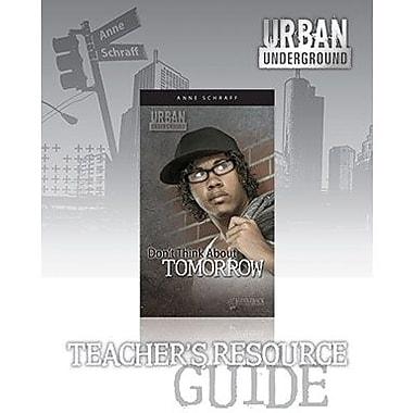 Saddleback Educational Publishing® Urban Underground Don't Think About Tomorrow; Teacher's Guide
