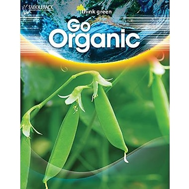 Saddleback Educational Publishing® Think Green Series; Go Organic, Reading Level 3-4, Grades 6 -12