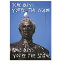 Trend Enterprises® ARGUS® Poster, Some Days You're The Pigeon Some Days You're The Statue