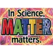 Trend Enterprises® ARGUS® Poster, In Science, Matter Matters