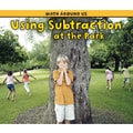 Capstone® Press Using Subtraction At the Park (Paperback) Book, Grades Pre School - 1st