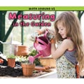 Capstone® Press Measuring in the Garden (Paperback) Book, Grades Pre School - 1st