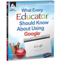Shell Education What Every Educator Should Know About Using Google Book, Grades Kindergarten - 12th