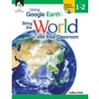 Shell Education Using Google Earth Bring the World Into Your Classroom Book, Grades 1st - 2nd
