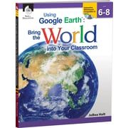 Shell Education Using Google Earth Bring the World Into Your Classroom Book, Grades 6th - 8th
