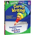 Shell Education® Getting to the Core of Writing Essential Lessons Book, Grades 6th