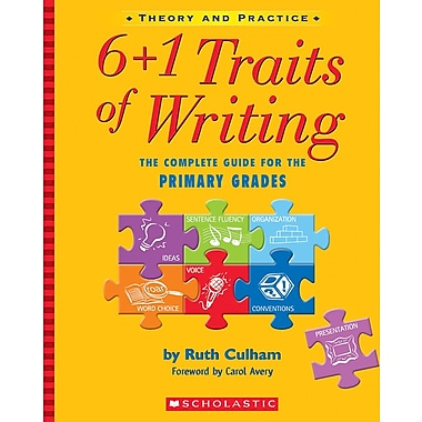 Scholastic 6 + 1 Traits of Writing The Complete Guide for the Primary Grades