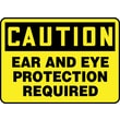 Accuform Signs® 10in. x 14in. Plastic Safety Sign in.CAUTION EAR AND EYE PROTECTION..in., Black On Yellow