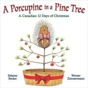 A Porcupine in a Pine Tree: A Canadian 12 Days of Christmas, English