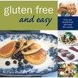 Gluten Free and Easy:  Enjoy Your Favorite Foods with These 90+ Recipes