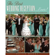 The Best Wedding Reception Ever!  Your Guide to Creating an Unforgettably Fun Celebration