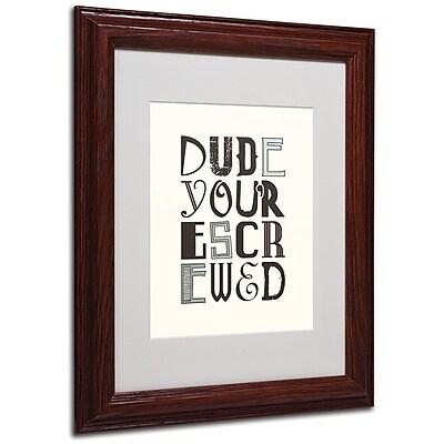 Trademark Fine Art 'Dude Screwed' 11