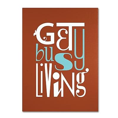Trademark Fine Art 'Get Busy Living III' 14