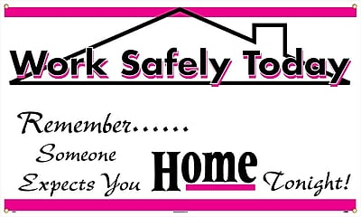 Banner, Work Safely Today Remember Someone Expects You Home Tonight, 3Ft X 5Ft