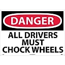 Danger Signs; All Drivers Must Chock Wheels, 20X28, Rigid Plastic