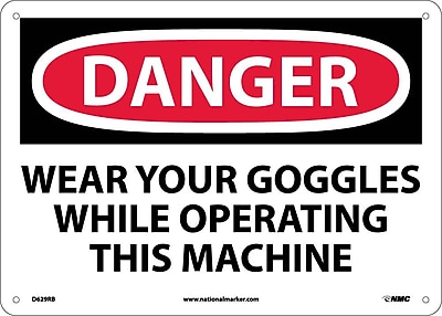 Danger, Wear Your Goggles While Operating This Machine, 10X14, Rigid Plastic