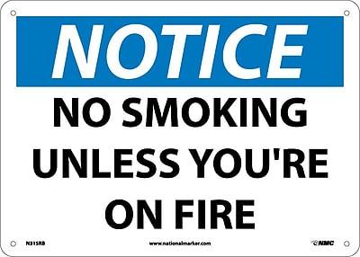 Notice, No Smoking Unless You're On Fire, 10X14, Rigid Plastic