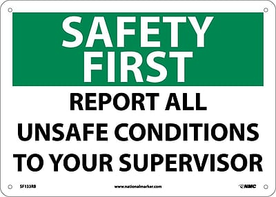 Safety First, Report All Unsafe Conditions To Your Supervisor, 10X14, Rigid Plastic