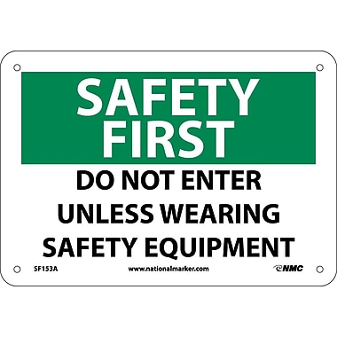 Safety First, Do Not Enter Unless Wearing Safety Equipment, 7X10, .040 Aluminum