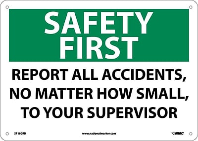 Safety First, Report All Accidents No Matter How Small To Your Supervisor, 10X14, Rigid Plastic