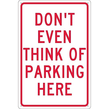 Panneau Don't Even Think Of Parking Here, 18 x 12 po, aluminium 0,040