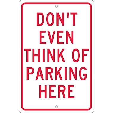 Don'T Even Think Of Parking Here, 18X12, .063 Aluminum