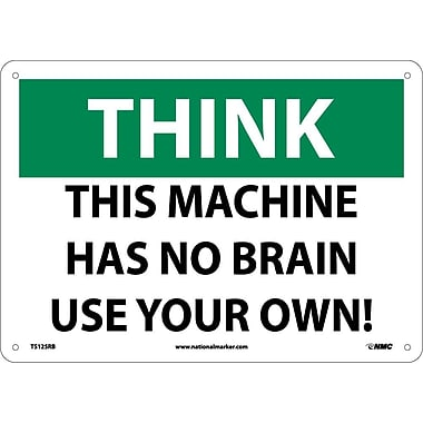 Think, This Machine Has No Brain Use Your Own, 10X14, Rigid Plastic