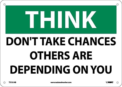 Think, Don'T Take Chances Others Are Depending On You, 10X14, .040 Aluminum