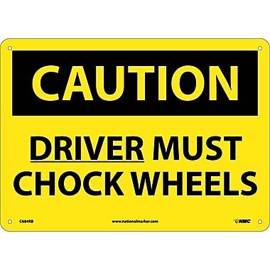 Caution, Driver Must Chock Wheels, 10X14, Rigid Plastic