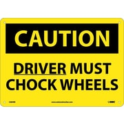 Caution, Driver Must Chock Wheels, 10X14, Rigid Plastic