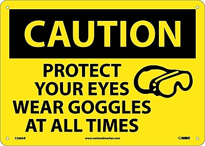Caution, Protect Your Eyes Wear Goggles At All Times, Graphic, 10X14, .040 Aluminum