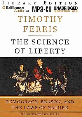 The Science of Liberty: Democracy, Reason, and the Laws of Nature MP3 CD Timothy Ferris