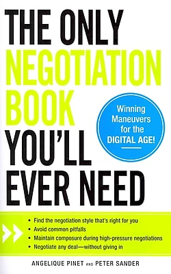 The Only Negotiation Book You'll Ever Need Angelique Pinet , Peter J Sander