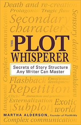 The Plot Whisperer: Secrets of Story Structure Any Writer Can Master Martha Alderson Paperback