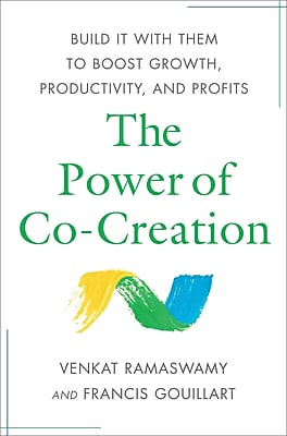 The Power of Co-Creation Venkat Ramaswamy, Francis Gouillart Hardcover