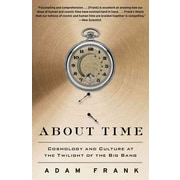 About Time: Cosmology and Culture at the Twilight of the Big Bang  Adam Frank Paperback