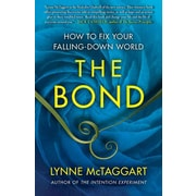 The Bond: How to Fix Your Falling-Down World Lynne McTaggart How To Fix Your Falling-Down World