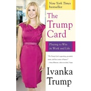 The Trump Card: Playing to Win in Work and Life   Ivanka Trump Playing To Win In Work And Life