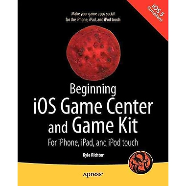 Beginning iOS Game Center and Game Kit Kyle Richter 1st Edition