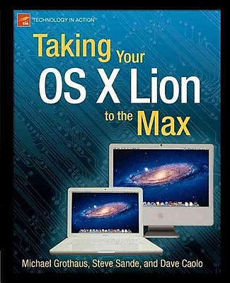 Taking Your OS X Lion to the Max Michael Grothaus, Steve Sande, Dave Caolo 1st Edition