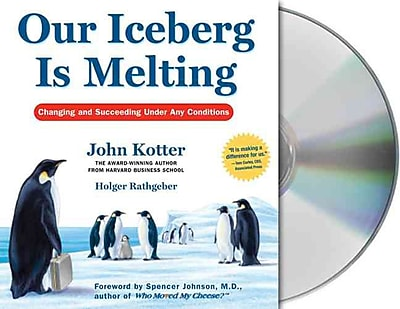 Our Iceberg Is Melting: Changing and Succeeding Under Any Conditions John Kotter, Holger Rathgeber, Oliver Wyman Audiobook