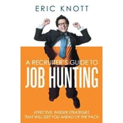 A Recruiter's Guide to Job Hunting Eric Knott Paperback