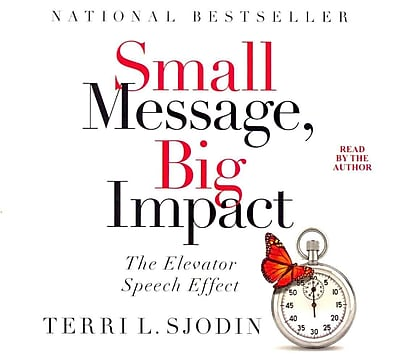 Small Message, Big Impact: The Elevator Speech Effect Terri L. Sjodin CD